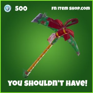 you shouldn't have pickaxe 500 uncommon fortnite